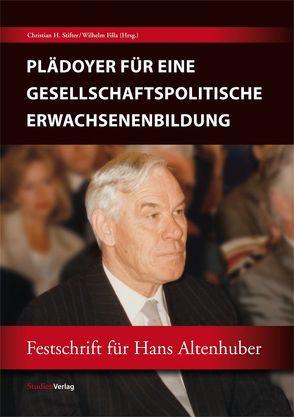 Plädoyer für eine gesellschaftspolitische Erwachsenenbildung von Filla,  Wilhelm, Stifter,  Christian H