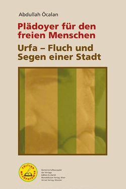 Plädoyer für den freien Menschen & Urfa – Fluch und Segen einer Stadt von Heider,  Reimar, Öcalan,  Abdullah, Tobisch-Haupt,  John