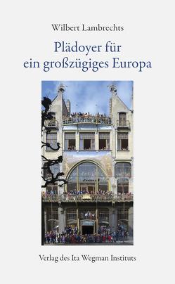Plädoyer für ein großzügiges Europa von Lambrechts,  Wilbert, Selg,  Peter