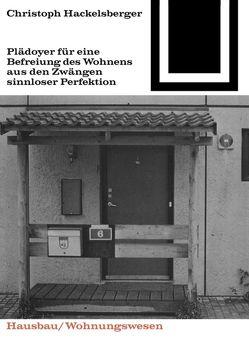 Plädoyer für eine Befreiung des Wohnens aus den Zwängen sinnloser Perfektion von Hackelsberger,  Christoph