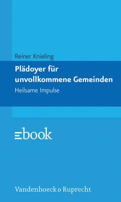 Plädoyer für unvollkommene Gemeinden von Knieling,  Reiner