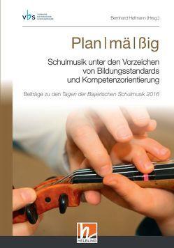 Plan I mä I ßig. Schulmusik unter den Vorzeichen von Bildungsstandards und Kompetenzorientierung von Hofmann,  Bernhard