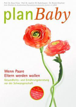 planBaby – Wenn Paare Eltern werden wollen von Dr. Kirschner,  Wolf, Dr. med. Halle,  Horst, Dudenhausen,  Joachim W., Friese,  Klaus, Kirschner,  Renate