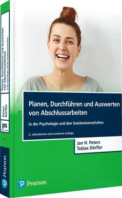 Planen, Durchführen und Auswerten von Abschlussarbeiten in der Psychologie und den Sozialwissenschaften von Dörfler,  Tobias, Peters,  Jan Hendrik