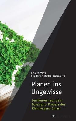 Planen ins Ungewisse von Minx,  Eckard, Müller-Friemauth,  Friederike