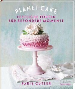 Planet Cake – Festliche Torten für besondere Momente von Cutler,  Paris