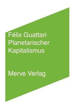 Planetarischer Kapitalismus von Guattari,  Félix, Schmidgen,  Henning, Voullié,  Ronald, Wolf,  Frieder O