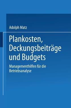 Plankosten, Deckungsbeiträge und Budgets von Matz,  Adolph