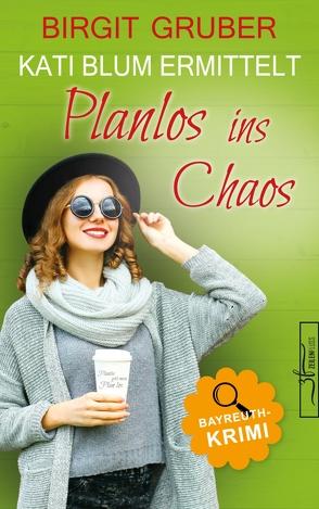 Planlos ins Chaos von Gruber,  Birgit