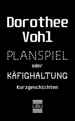 Planspiel oder Käfighaltung von Vohl,  Dorothee