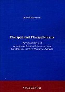 Planspiel und Planspieleinsatz von Rebmann,  Karin