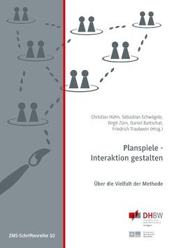 Planspiele – Interaktion gestalten von Bartschat,  Daniel, Hühn,  Christian, Schwägele,  Sebastian, Trautwein,  Friedrich, Zürn,  Birgit