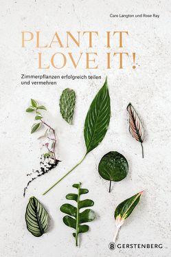 Plant it – Love it! von Albrecht,  Anke, Langton,  Caro, Raxworthy,  Erika, Ray,  Rose