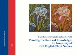 Planting the Seeds of Knowledge: An Inventory of Old English Plant Names von Kubaschewski,  Elisabeth, Sauer,  Hans, Schwan,  Birgit