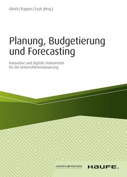 Planung, Budgetierung und Forecasting – inkl. Arbeitshilfen online von Gleich,  Ronald, Kappes,  Michael, Leyk,  Jörg