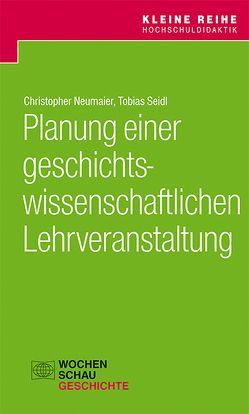 Planung einer geschichtswissenschaftlichen Lehrveranstaltung von Neumeier,  Christopher, Seidl,  Tobias