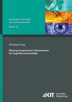 Planung kooperativer Fahrmanöver für kognitive Automobile von Frese,  Christian