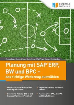 Planung mit SAP ERP, BW und BPC – das richtige Werkzeug auswählen von Bauer,  Thomas, Munzel,  Martin, Pieper-Kaplan,  Ralf, Sass,  Christian