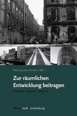 Planung neu denken Bd. 1: Zur räumlichen Entwicklung beitragen von Selle,  Klaus