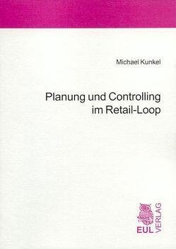 Planung und Controlling im Retail-Loop von Kunkel,  Michael, Merkel,  Helmut