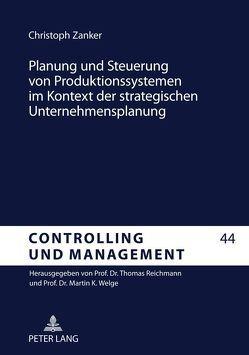 Planung und Steuerung von Produktionssystemen im Kontext der strategischen Unternehmensplanung von Zanker,  Christoph