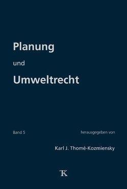 Planung und Umweltrecht, Band 5 von Thomé-Kozmiensky,  Karl J.