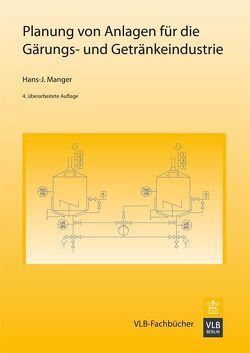 Planung von Anlagen für die Gärungs- und Getränkeindustrie von Manger,  Hans J