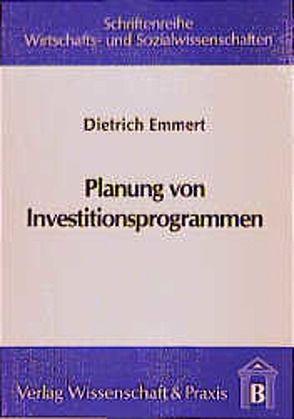 Planung von Investitionsprogrammen von Emmert,  Dietrich