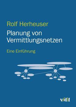 Planung von Vermittlungsnetzen von Herheuser,  Rolf