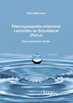 Planungsaspekte erfahrener Lehrkräfte im Schuldienst (PerLe) von Bakenhus,  Silke