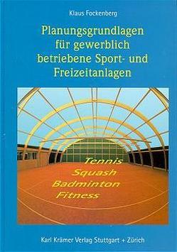 Planungsgrundlagen für gewerblich betriebene Sport- und Freizeitanlagen von Fockenberg,  Klaus