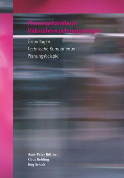 Planungshandbuch Videoüberwachungsanlagen von Behling,  Klaus, Büttner,  Hans-Peter, Schulz,  Jörg, Stürmann,  Peter, von zur Mühlen,  Rainer
