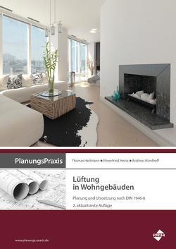 PlanungsPraxis Lüftung in Wohngebäuden – Planung und Umsetzung nach DIN 1946-6 von Hartmann,  Dr.,  Thomas, Heinz,  Ehrenfried, Nordhoff,  Andreas