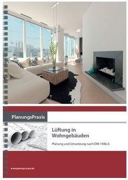 PlanungsPraxis Lüftung in Wohngebäuden – Planung und Umsetzung nach DIN 1946-6 von Hartmann,  Thomas, Heinz,  Ehrenfried, Paul,  Eberhard