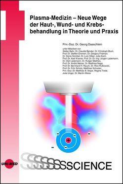 Plasma-Medizin – Neue Wege der Haut-, Wund- und Krebsbehandlung in Theorie und Praxis von Daeschlein,  Georg