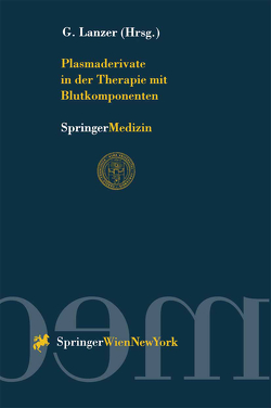 Plasmaderivate in der Therapie mit Blutkomponenten von Lanzer,  Gerhard