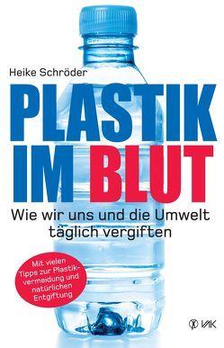 Plastik im Blut von Schröder,  Heike