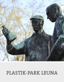 Plastik-Park Leuna von Bauer-Friedrich,  Thomas, Dr. Schönemann,  Heinz, Schermer,  Dirk, Wieg,  Cornelia