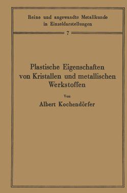 Plastische Eigenschaften von Kristallen und metallischen Werkstoffen von Kochendörfer,  Albert, Köster,  W.