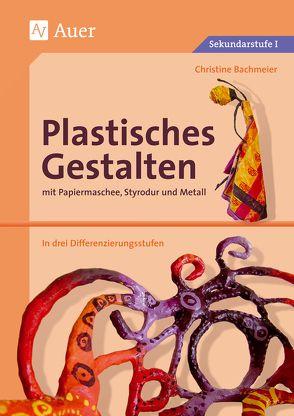 Plastisches Gestalten mit Papiermaschee, Styrodur und Metall von Bachmeier,  Christine