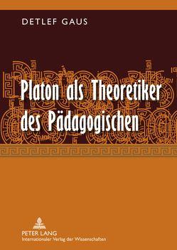 Platon als Theoretiker des Pädagogischen von Gaus,  Detlef