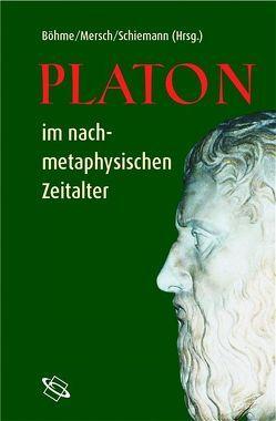 Platon im nachmetaphysischen Zeitalter von Böhme,  Gernot, Mersch,  Dieter, Schiemann,  Gregor