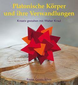 Platonische Körper und ihre Verwandlungen von Kraul,  Walter