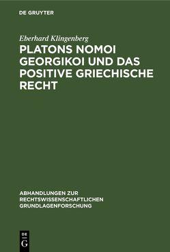 Platons Nomoi georgikoi und das positive griechische Recht von Klingenberg,  Eberhard