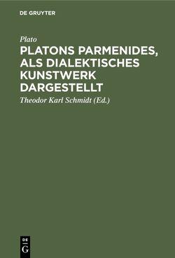 Platons Parmenides, als dialektisches Kunstwerk dargestellt von Plato, Schmidt,  Theodor Karl