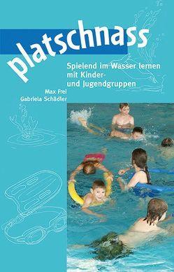 platschnass von Frei,  Max, Schädler,  Gabriela