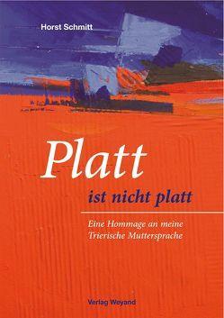 Platt ist nicht platt von Schmitt,  Horst