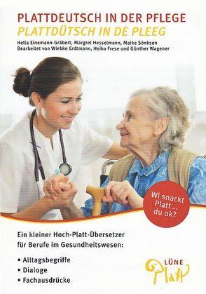 Plattdeutsch in der Pflege. Plattdüütsch in de Pleeg von Einemann-Gräbert,  Hella, Erdtmann,  Wiebke, Frese,  Heiko, Hesselmann,  Margret, Sönksen,  Maike, Wagener,  Günter