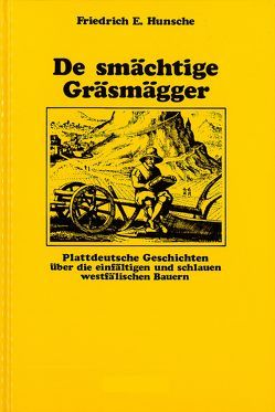 Plattdeutsche Geschichten aus Westfalen / De smächtige Gräsmägger von Hunsche,  Friedrich E