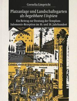 """Platzanlage und Landschaftsgarten als """"begehbare Utopien</I> von Limpricht,  Cornelia"""